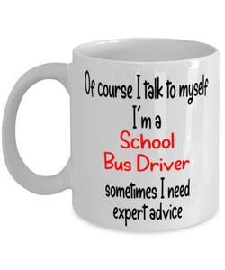 School Bus Driver Mug I Talk to Myself For Expert Advice Coffee Cup
