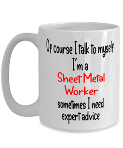 Sheet Metal Worker Mug I Talk to Myself For Expert Advice Coffee Cup