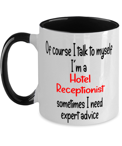 Image of Hotel Receptionist Mug I Talk to Myself For Expert Advice Two-Toned 11oz Coffee Cup