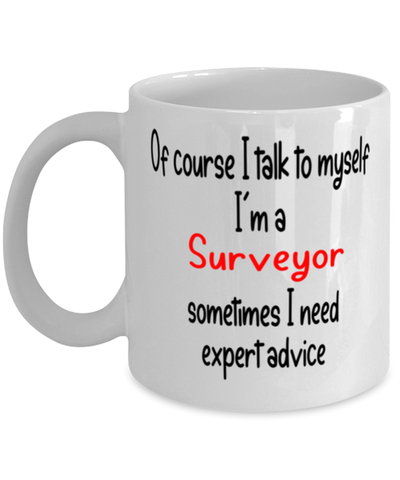 Image of Surveyor Mug 11oz I Talk To Myself Expert Advice Coffee Cup