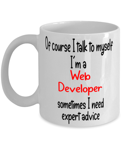 Image of Web Developer Mug 11oz I Talk To Myself Expert Advice Coffee Cup