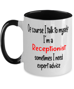 Receptionist Mug I Talk to Myself For Expert Advice Two-Toned 11oz Coffee Cup