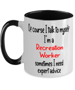 Recreation Worker Mug I Talk to Myself For Expert Advice Two-Toned 11oz Coffee Cup
