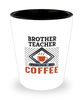 Brother Teacher Shot Glass Powered by Coffee Occupational Shotglass