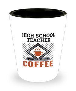 High School Teacher Shot Glass Powered by Coffee Occupational Shotglass
