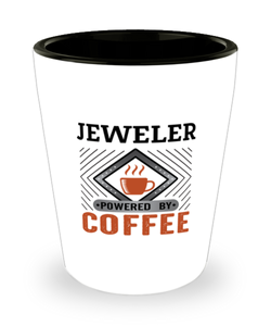 Jeweler Shot Glass Powered by Coffee Occupational Shotglass