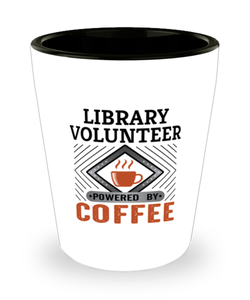 Library Volunteer Shot Glass Powered by Coffee Occupational Shotglass