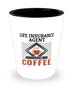 Life Insurance Agent Shot Glass Powered by Coffee Occupational Shotglass