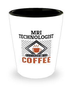 MRI Technologist Shot Glass Powered by Coffee Occupational Shotglass