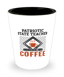 Patriotic State Teacher Shot Glass Powered by Coffee Occupational Shotglass