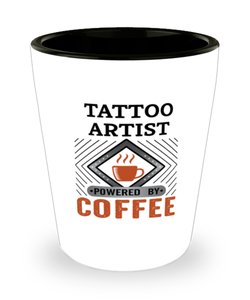 Tattoo Artist Shot Glass Powered by Coffee Occupational Shotglass