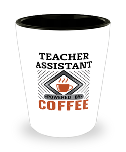 Teacher Assistant Shot Glass Powered by Coffee Occupational Shotglass