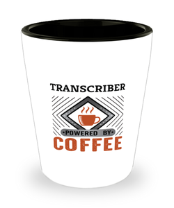 Transcriber Shot Glass Powered by Coffee Occupational Shotglass