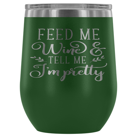Feed Me Wine & Tell Me I'm Pretty Stemless Insulated 12 oz Polar Camel Wine Tumbler