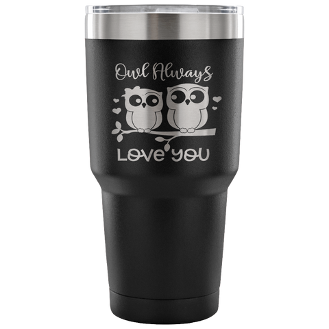 Owl Always Love You 30 oz Tumbler Valentine's Day Novelty Birthday Gift Insulated Travel Mug