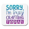 Fun Crafter's Mouse Pad Sorry I'm Busy Crafting Today Gift - white