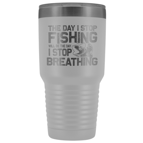 The Day I Stop Fishing Will Be The Day I Stop Breathing Addict Fisherman Lover 30 oz Tumbler Gift Polar Camel Hot/Cold Cup