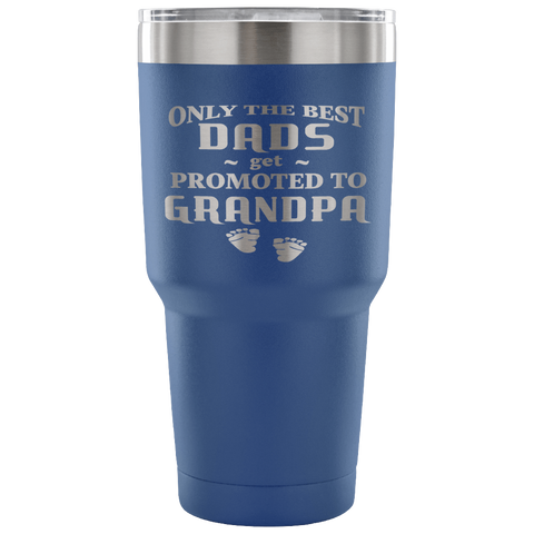 Only Best Dads Promoted to Grandpa 30 oz Vacuum Tumbler Travel Mug Gift for Father Grandfather