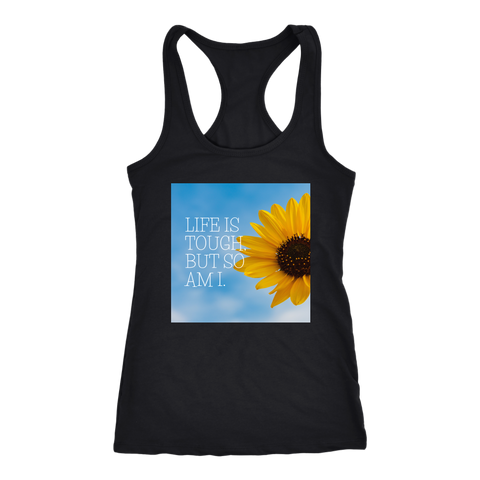 Sunflower Life Is Tough But So Am I Racerback Tank