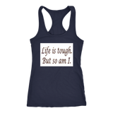 Life Is Tough But So Am I Racerback Tank
