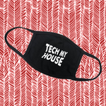 """TECH MY HOUSE"" FACE MASK"