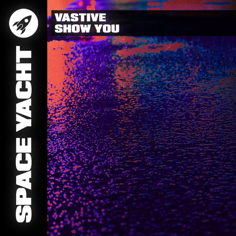 VASTIVE - SHOW YOU (DELUXE DOWNLOAD)