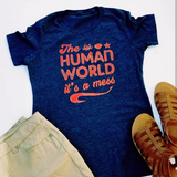 The Human World It's A Mess T-shirt, Little Mermaid Quote Shirt, Funny Mermaid Shirt - Nerd Under The Stairs