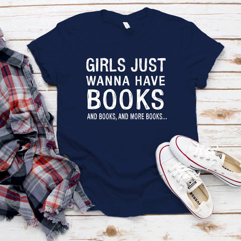 Girls Just Wanna Have Books T-shirt, Funny Reader Gift