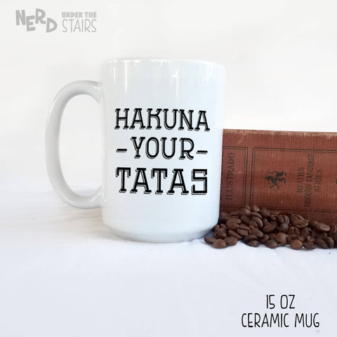 Hakuna Your Tatas Funny Mug, Hilarious Gag Gift, Funny Coffee Cup, Adult Humor, - Nerd Under The Stairs