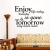 Enjoy Life Today, Yesterday is gone, Tomorrow may never come life quote wall decal sticker