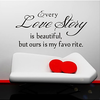 Every Love Story is Beautiful But Ours Is My Favorite Love Relationship Quote Wall Decal Sticker