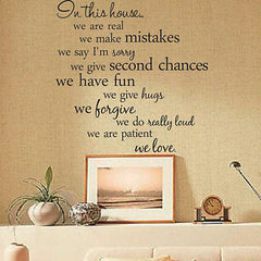 Family Wall Quote Decal Stickers - In this house we are real, we make mistakes, we sayI'm sorry, we give second chances, we have fun, we give hugs, we forgive, we do really loud, we are patient, we love.