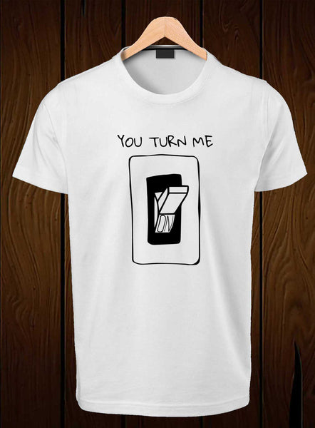 T-Shirt Swag You turn me on Graphic Printed T-Shirt