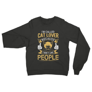 I'm Called Cat Lover Cause I Don't Like People Sweatshirt