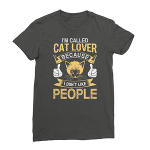I'm Called Cat Lover Cause I Don't Like People Womens T-Shirt