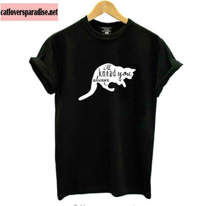 Cat I'll Always Knead You T - Shirts