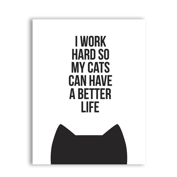 I Work Hard So My Cat Can Have A Better Life Poster - Kickcap