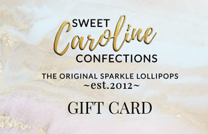 Gift Card, Immediate Download via Email - Sweet Caroline Confections | The Original Sparkle Lollipops