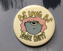 As Long As You're Happy Pin