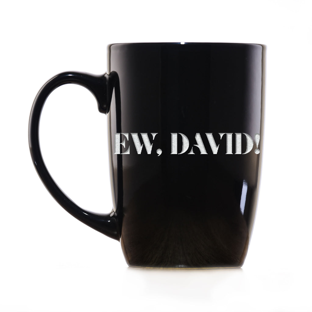 Ew, David! Deep Etched Engraved Coffee Mug Gift