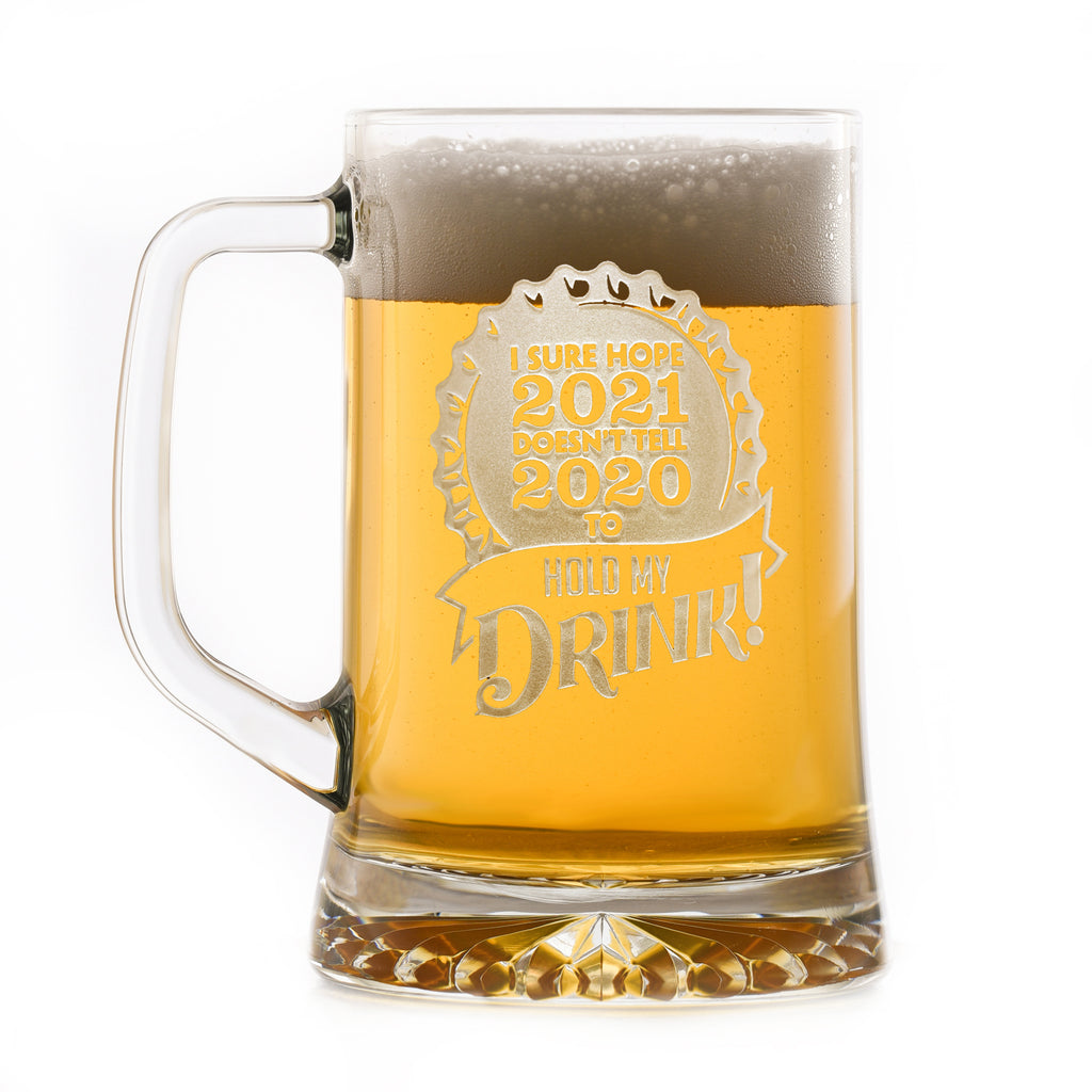 I Sure Hope 2021 Doesn't Tell 2020 to Hold My Drink Funny Beer Mug