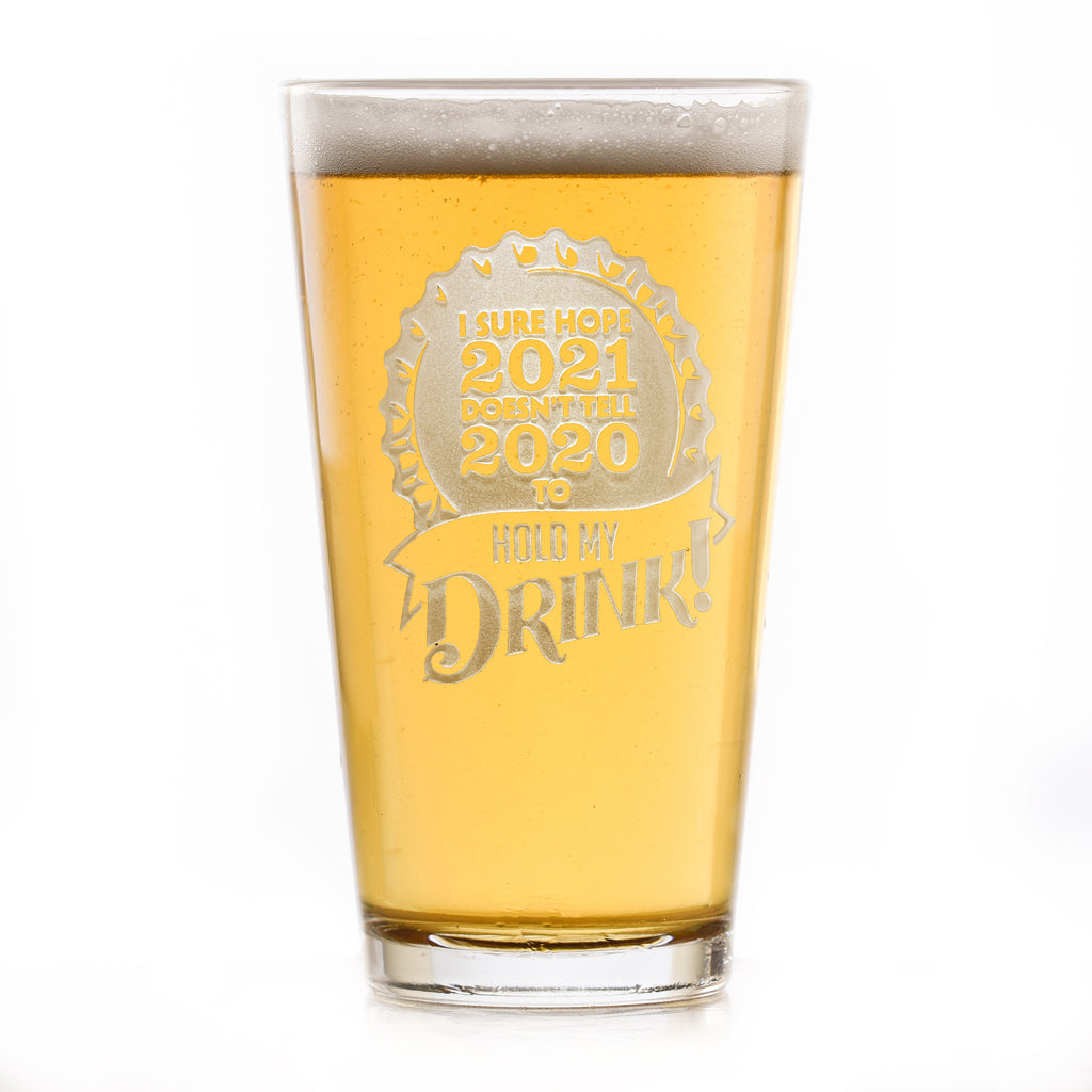 I Sure Hope 2021 Doesn't Tell 2020 to Hold My Drink Funny Pint Pub Beer Glass