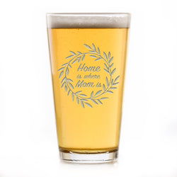 Home is Where Mom Is, Pub Pint Beer Glass. Mother's Day Gift Ideas