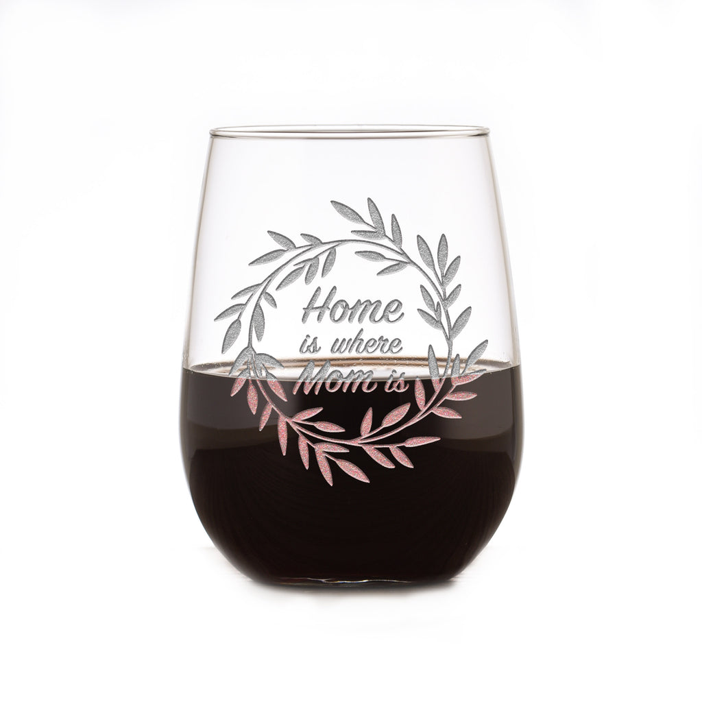 Home is Where Mom Is Stemless Wine Glass, Mother's Day Gifts