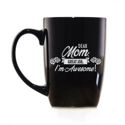 Dear Mom, Great Job, I'm Awesome! Coffee Mug Mother's Day Gift