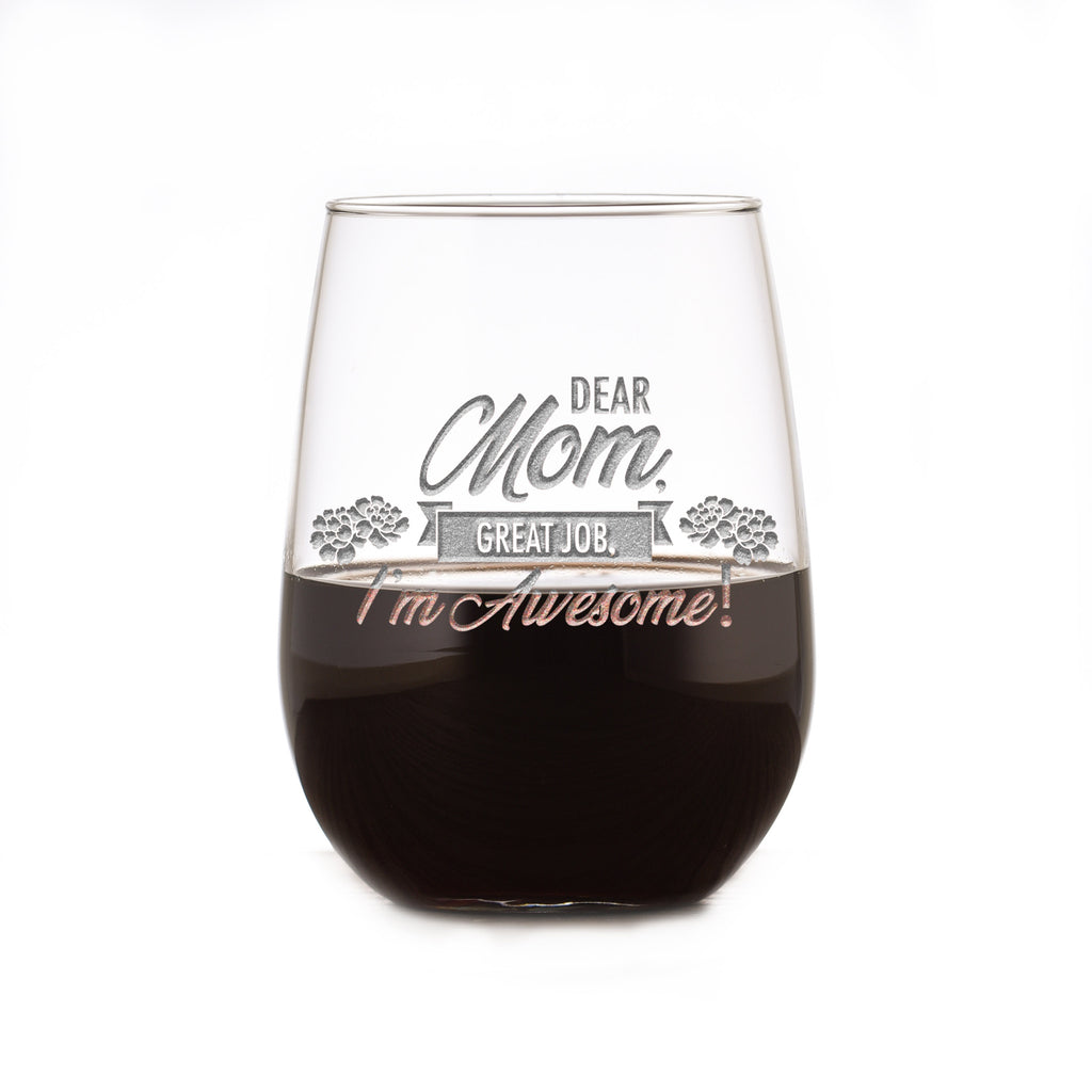 Dear Mom Great Job, I'm Awesome! Stemless Wine Glass. Funny Mother's Day Gifts