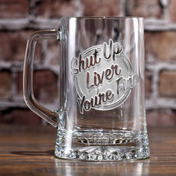 Shut Up Liver You're Fine Beer Mug