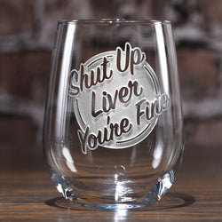 Shut Up Liver You're Fine Engraved Stemless Wine