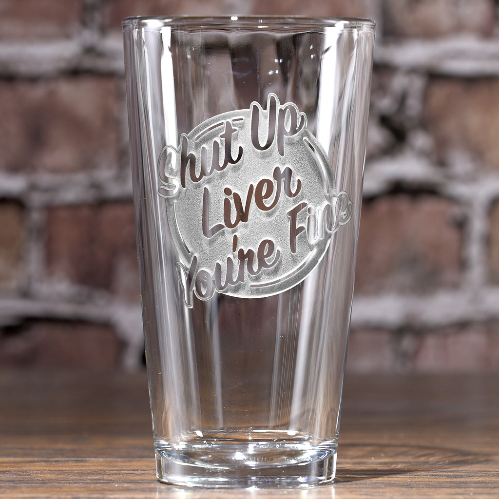 Shut Up Liver You're Fine Pint Pub Beer Glass