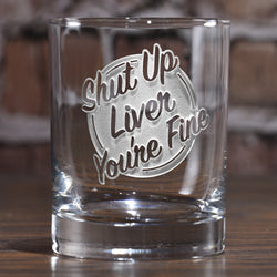 Shut Up Liver You're Fine DOF Rocks Glass